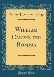 William Carpenter Bompas (Classic Reprint) by Arthur Henry Soveriegn image