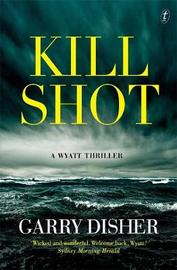 Kill Shot: A Wyatt Thriller by Garry Disher