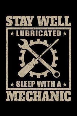 Stay Well Lubricated Sleep with a Mechanic by Janice H McKlansky Publishing