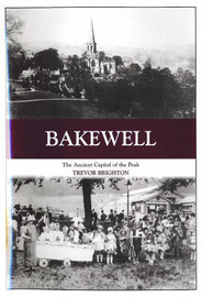 Bakewell: The Ancient Capital of the Peak by Trevor Brighton image