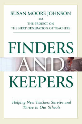 Finders and Keepers: Helping New Teachers Survive and Thrive in Our Schools by Susan Moore Johnson image