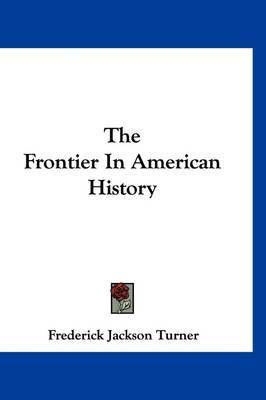 The Frontier in American History by Frederick Jackson Turner image