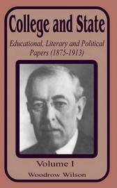 College and State: Educational, Literary and Political Papers 1875-1913 (Volume One) by Woodrow Wilson image