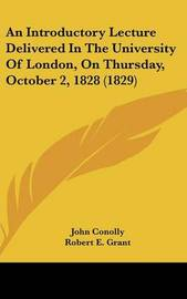 An Introductory Lecture Delivered in the University of London, on Thursday, October 2, 1828 (1829) by John Conolly image