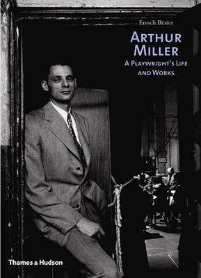 Arthur Miller: A Playwright's Life and Works by Enoch Brater
