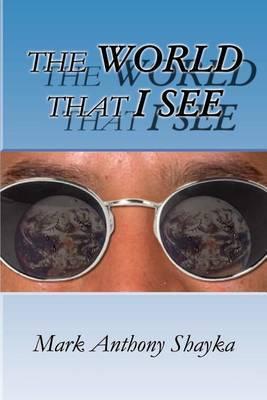 World That I See by Mark Anthony Shayka