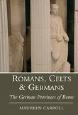 Romans, Celts & Germans by Maureen Carroll