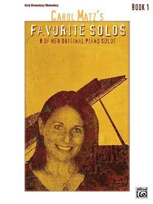 Carol Matz's Favorite Solos, Bk 1 by Carol Matz