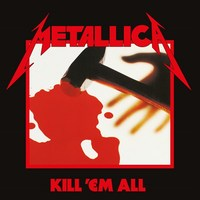 Kill 'Em All - 2016 Remastered by Metallica