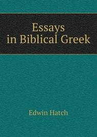 Essays in Biblical Greek by Edwin Hatch