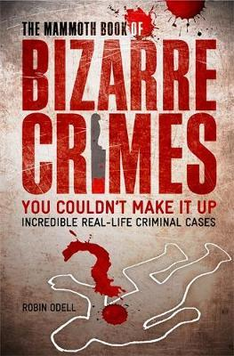 The Mammoth Book of Bizarre Crimes by Robin Odell image