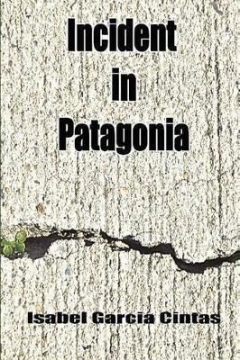 Incident in Patagonia by Isabel Garcia Cintas