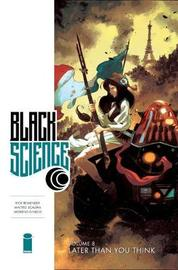 Black Science Volume 8: Later Than You Think by Rick Remender