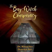 The Bay Witch Conspiracy by Frye Dr Roger