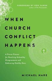 When Church Conflict Happens by Michael Hare