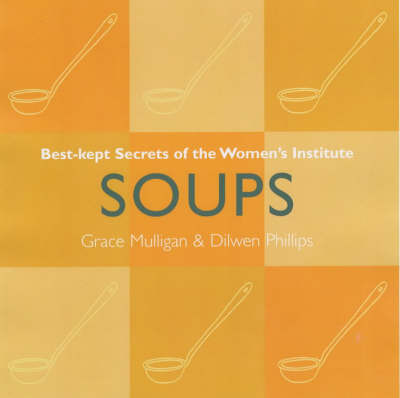 Soups: Best Kept Secrets of the Women's Institute by Grace Mulligan image