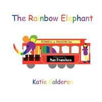 The Rainbow Elephant by Katie Calderon