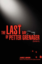 The Last Day of Petter Grenager: (Exhibit A) by James Lawson image
