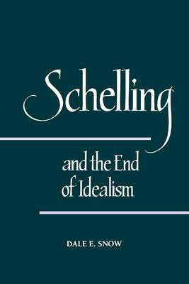 Schelling and the End of Idealism by Dale E. Snow image