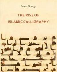 The Rise of Islamic Calligraphy by Alain George image