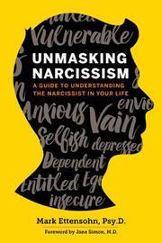 Unmasking Narcissism by Mark Ettensohn