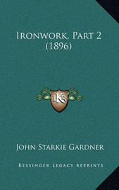 Ironwork, Part 2 (1896) by John Starkie Gardner
