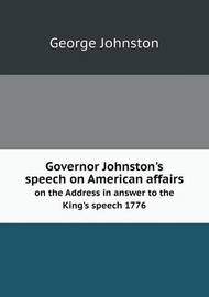 Governor Johnston's Speech on American Affairs on the Address in Answer to the King's Speech 1776 by George Johnston