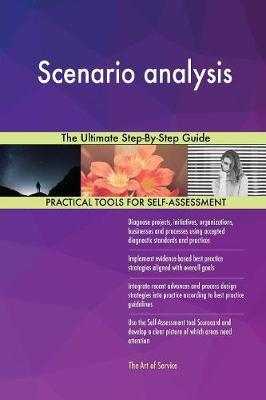 Scenario Analysis the Ultimate Step-By-Step Guide by Gerardus Blokdyk