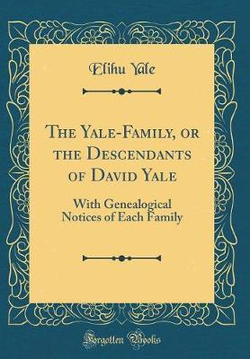 The Yale-Family, or the Descendants of David Yale by Elihu Yale