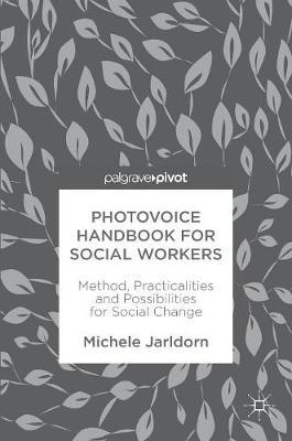Photovoice Handbook for Social Workers by Michele Jarldorn