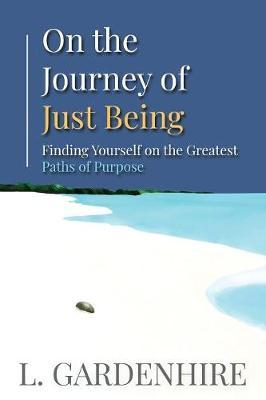 On the Journey of Just Being by L Gardenhire
