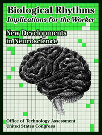 Biological Rhythms -- Implications for the Worker: New Developments in Neuroscience by Office of Technology Assessment