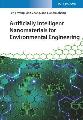 Artificially Intelligent Nanomaterials for Environmental Engineering by Peng Wang