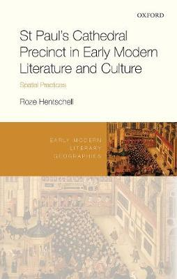 St Paul's Cathedral Precinct in Early Modern Literature and Culture by Roze Hentschell