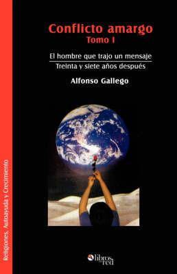 Conflicto Amargo. Tomo I. El Hombre Que Trajo Un Mensaje. Treinta Y Siete Anos Despues by Alfonso Gallego image