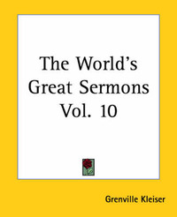 The World's Great Sermons Vol. 10 by Grenville Kleiser
