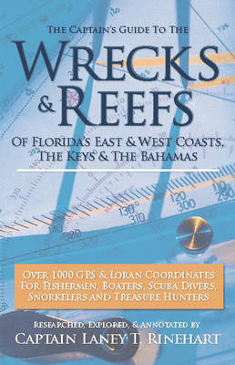 The Captain's Guide to Wrecks and Reefs: Florida's East and West Coast - Florida Keys - The Bahamas by Laney T. Rinehart image