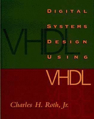 Advanced Digital Logic with VHDL by Charles H. Roth, Jr.