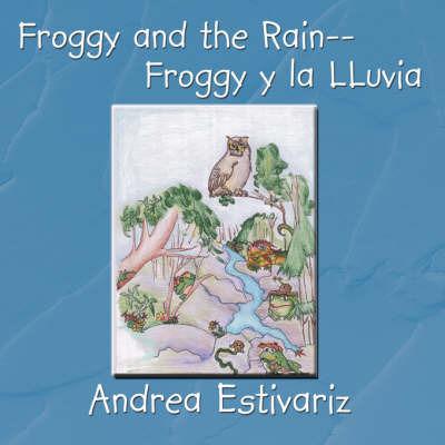 Froggy and the Rain--Froggy y La Lluvia by Andrea Estivariz