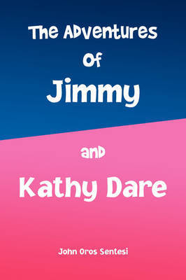 The Adventures of Jimmy and Kathy Dare by John Oros Sentesi