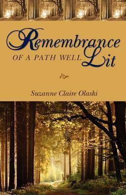 Remembrance of a Path Well Lit by Suzanne Claire Olaski