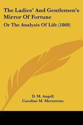 The Ladies' and Gentlemen's Mirror of Fortune: Or the Analysis of Life (1860) by Caroline M Mersereau