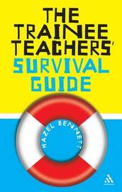 The Trainee Teachers' Survival Guide by Hazel Bennett