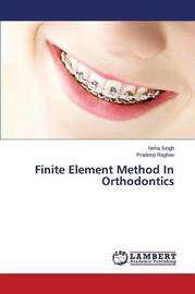Finite Element Method in Orthodontics by Singh Neha