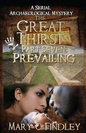 The Great Thirst Part Seven: Prevailing: A Serial Archaeological Mystery by Mary C Findley image
