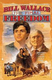The Final Freedom by Bill Wallace
