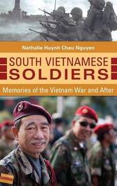 South Vietnamese Soldiers by Nathalie Huynh Chau Nguyen
