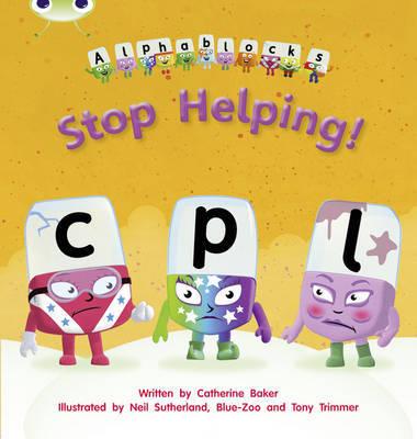 Bug Club Phonics Bug Set 12 Alphablocks Stop Helping! by Catherine Baker