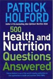500 Health And Nutrition Questions Answered by Patrick Holford