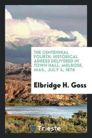 The Centennial Fourth. Historical Adress Delivered in Town Hall, Melrose, Mas., July 4, 1876 by Elbridge H Goss image